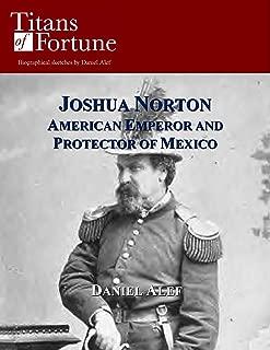 Joshua Norton: American Emperor and Protector of Mexico
