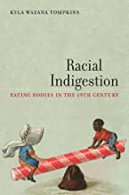 Racial Indigestion: Eating Bodies in the 19th Century (America and the Long 19th Century)