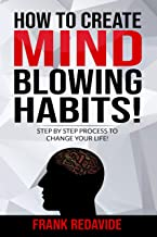 HOW TO CREATE MIND BLOWING HABITS!: STEP BY STEP PROCESS TO CHANGE YOUR LIFE! (English Edition)