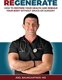 Regenerate: How To Restore Your Health and Rebuild Your Body Without Drugs or Surgery