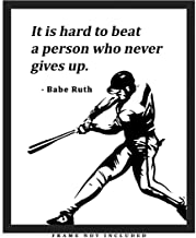 It Is Hard To Beat A Person Who Never Gives Up Typography Wall Art Print: (8x10) Unframed Poster Print - Great Motivational Gift Idea Under $15 for Babe Ruth Fans
