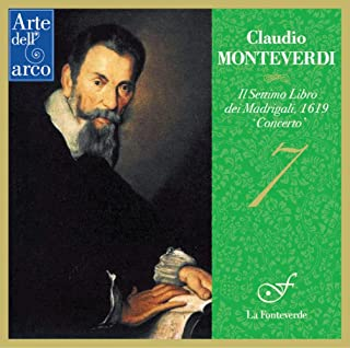 モンテヴェルディ : マドリガーレ集第7巻『コンチェルト』 (1619) / ラ・フォンテヴェルデ (Monteverdi : Il Settimo Libro dei Madrigali, 1619`Concerto' / La Fontev...
