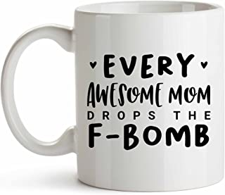 Funny 11oz Coffee Mug - Every Awesome Mom Drops the F Bomb Mug - Funny Mug, Mom Mug, New Mom, Cursing, Cussing, Cuss, Mother's Day, Mom Birthday, F-bomb, Fbomb Mug