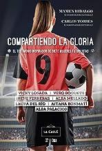 Compartiendo La Gloria. El testimonio inspirador De Siete Mujeres futbolistas