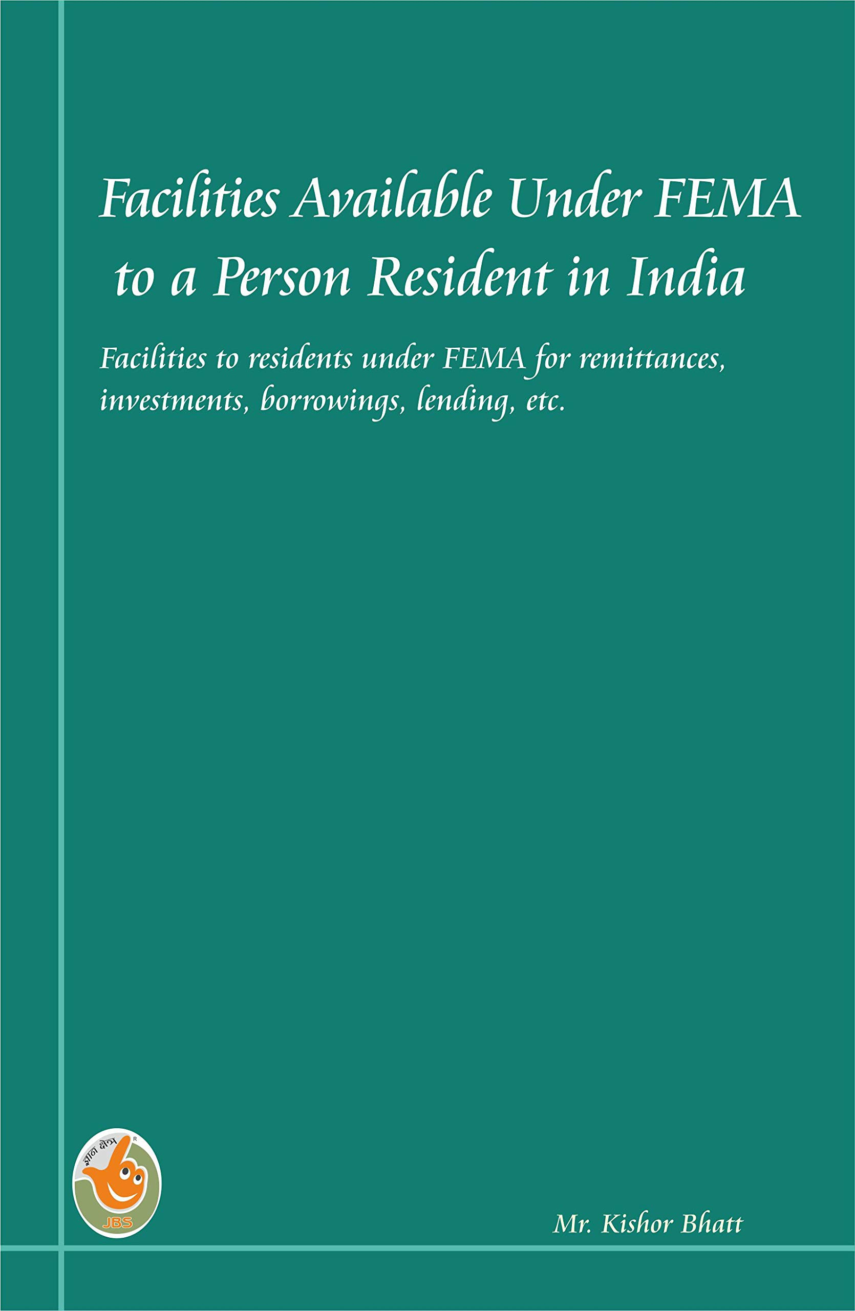 Facilities Available Under FEMA to a Person Residing in India: Facilities to residents under FEMA for remittances, investments, borrowings, lending, etc