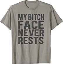 My Bitch Face Never Rests Funny Sarcastic Quote T Shirt
