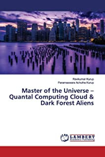 Master of the Universe - Quantal Computing Cloud & Dark Forest Aliens