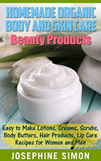 Homemade Organic Body and Skin Care Beauty Products: Easy to Make Lotions, Creams, Scrubs, Body Butters, Hair Products, and Lip Care Recipes for Women and Men (DIY Beauty Products Book 6) eBook: Josephine Simon: Kindle Store