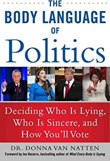 The Body Language of Politics: Deciding Who is Lying, Who is Sincere, and How You'll Vote