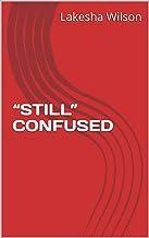 """STILL"" CONFUSED"