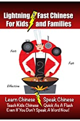 Lightning-Fast Chinese for Kids and Families: Learn Chinese, Speak Chinese, Teach Kids Chinese - Quick As A Flash, Even If You Don't Speak A Word Now! Kindle Edition