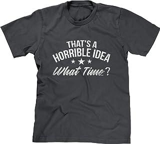 Blittzen Mens T-Shirt That's A Horrible Idea What Time