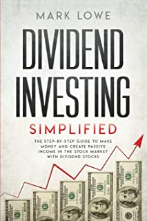 Dividend Investing: Simplified - The Step-by-Step Guide to Make Money and Create Passive Income in the Stock Market with D...