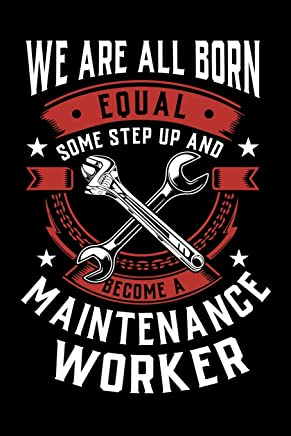 We Are All Born Equal Some Step Up And Become A Maintenance Worker: 100 page Blank lined 6 x 9 journal to jot down your ideas and notes