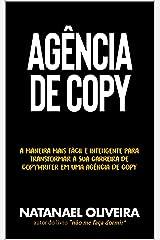 Agência de Copy: A maneira mais fácil e inteligente para transformar a sua carreira de Copywriter em uma agência de copy eBook Kindle