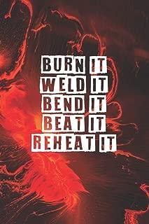 Burn It Weld It Bend It Beat It Reheat It: Blacksmith Metalworker And Bladesmith Welding Planner / Organizer / Lined Notebook (6
