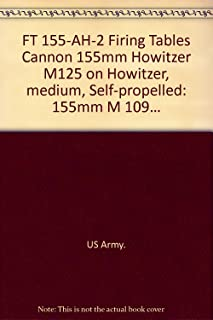 FT 155-AH-2 Firing Tables Cannon 155mm Howitzer M125 on Howitzer, medium, Self-propelled: 155mm M 109…