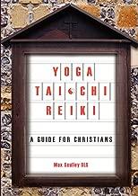 Yoga, Tai Chi and Reiki: A Guide for Christians