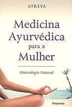 Medicina Ayurvédica Para a Mulher: Ginecologia Natural