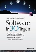 Software in 30 Tagen: Wie Manager mit Scrum Wettbewerbsvorteile für ihr Unternehmen schaffen (German Edition)