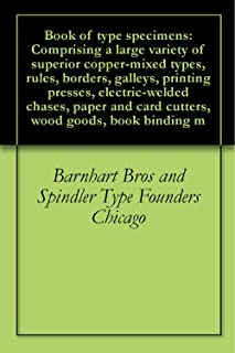 Book of type specimens: Comprising a large variety of superior copper-mixed types, rules, borders, galleys, printing presses, electric-welded chases, paper ... card cutters, wood goods, book binding m