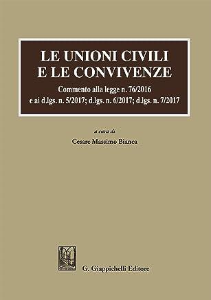 Le unioni civili e le convivenze: Commento alla legge n. 76/2016 e ai d.lgs. n. 5/2017; dlgs n. 6/2017; dlgs n. 7/2017