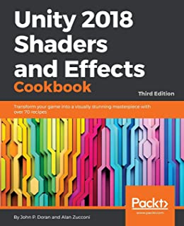 Unity 2018 Shaders and Effects Cookbook: Transform your game into a visually stunning masterpiece with over 70 recipes, 3r...