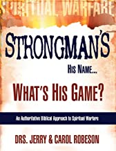 Strongman's His Name...What's His Game?: An Authoritative Biblical Approach to Spiritual Warfare