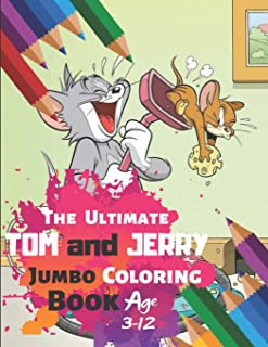 The Ultimate Tom and Jerry Coloring Book Age 3-12: Great Activity Book to Color All Your Favorite Tom and Jerry Characters(Coloring Book for Adults ... for Kids) With 33 High-quality Illustration