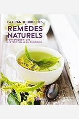 La grande bible des remèdes naturels: pour soigner tous les petits maux du quotidien Hardcover