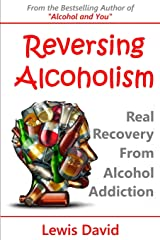 Reversing Alcoholism: Real Recovery from Alcohol Addiction Paperback