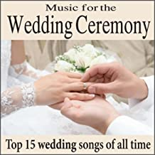 Music for the Wedding Ceremony: Top 15 Piano Wedding Songs of All Time, Wedding Processionals, Wedding Interludes