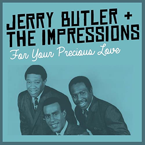 Amazon Music - Jerry Butler & the ImpressionsのFor Your Precious Love -  Amazon.co.jp