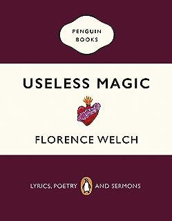 Useless Magic. Lyrics and Poetry: Florence Welch