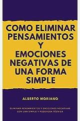 COMO ELIMINAR PENSAMIENTOS Y EMOCIONES NEGATIVAS DE UNA FORMA SIMPLE Y EFICAZ (AUTOAYUDA Y SUPERACIÓN PERSONAL nº 7) Edición Kindle
