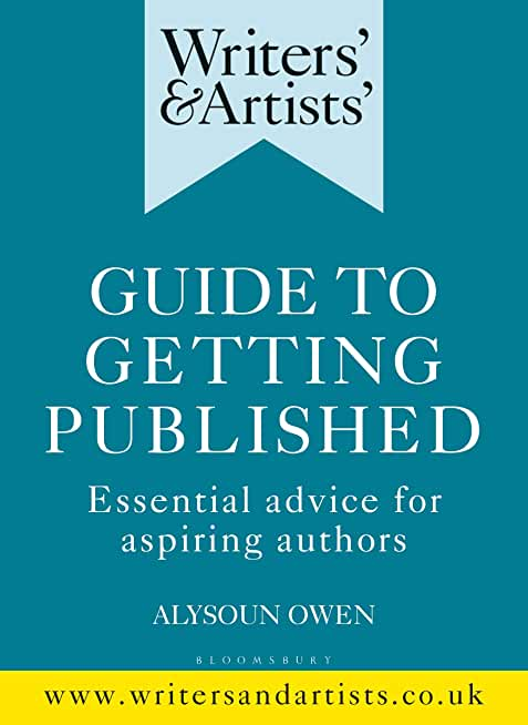 Writers' & Artists' Guide to Getting Published: Essential Advice for Aspiring Authors