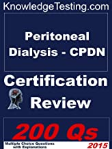 Peritoneal Dialysis - CPDN Certification Review (Certification in Peritoneal Dialysis Nursing Book 1)