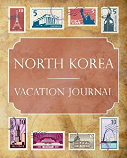 North Korea Vacation Journal: Blank Lined North Korea Travel Journal/Notebook/Diary Gift Idea for People Who Love to Travel