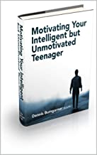 Motivating Your Intelligent but Unmotivated Teenager