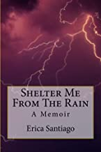 Shelter Me From The Rain