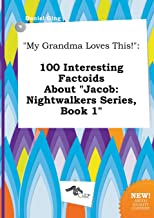 My Grandma Loves This!: 100 Interesting Factoids about Jacob: Nightwalkers Series, Book 1