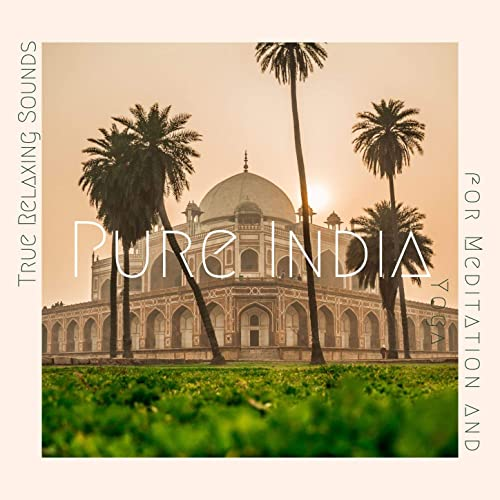 Pure India: True Relaxing Sounds for Meditation and Yoga by ...
