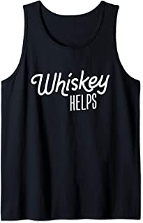 Whiskey Helps Drinking Love To Drink Alcohol Gift Funny Joke Tank Top
