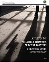 A STUDY of the PRE-ATTACK BEHAVIORS OF ACTIVE SHOOTERS IN THE UNITED STATES BETWEEN 2000 AND 2013: Phase II Study