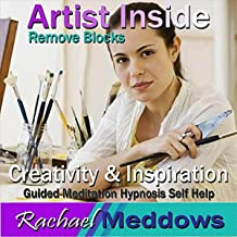 Artist Inside: Creativity & Inspiration Remove Blocks, Guided Meditation, Hypnosis, Self Help