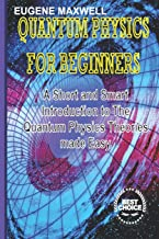 QUANTUM PHYSICS FOR BEGINNERS: A Short and Smart Introduction to The Quantum Physics Theories made Easy