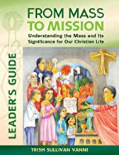From Mass to Mission: Understanding the Mass and Its Significance for Our Christian Life Leader s Guide