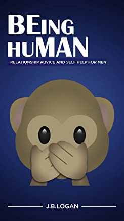 BEing huMAN: Relationship Advice and Self Help for Men