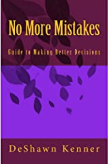 No More Mistakes A Guide to Making Better Decisions Kindle Edition