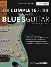 The Complete Guide to Playing Blues Guitar Book One - Rhythm Guitar: Master Blues Rhythm Guitar Playing (Play Blues Guitar)